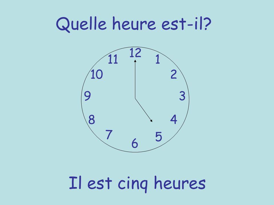 Quelle heure est-il? 12 6 93 8 7 1 2 5 4 10 11 Il est cinq heures