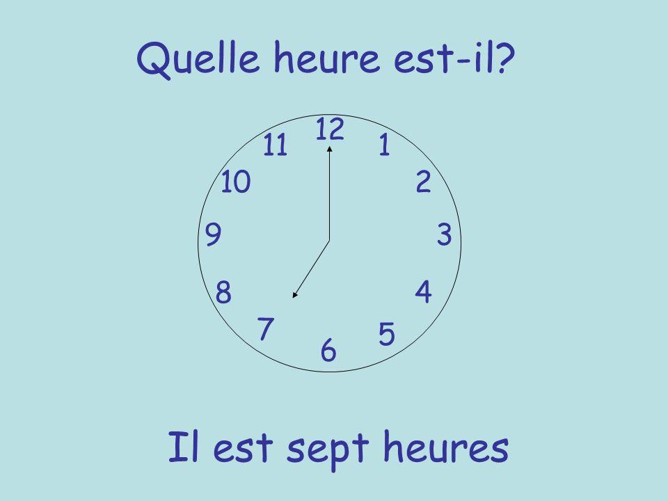 Quelle heure est-il? 12 6 93 8 7 1 2 5 4 10 11 Il est sept heures