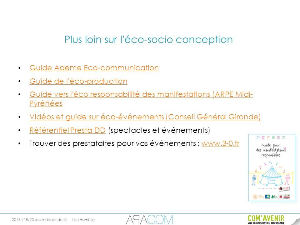 2013 |18/20 des indépendants | Lise Harribey Plus loin sur léco-socio conception Guide Ademe Eco-communication Guide de léco-production Guide de léco-