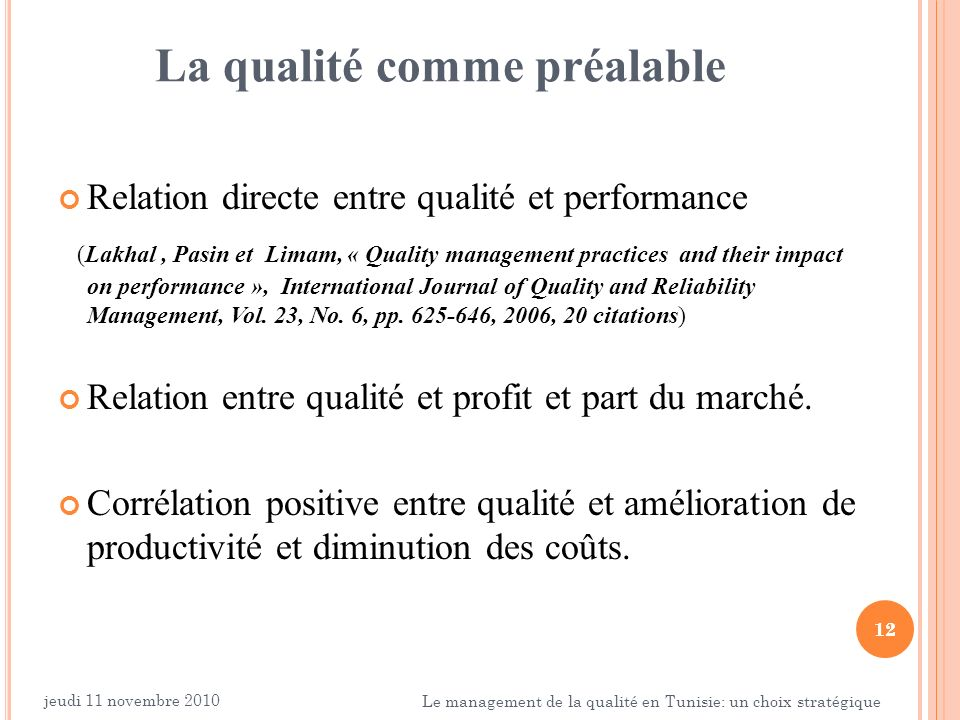 12 La qualité comme préalable Relation directe entre qualité et performance (Lakhal, Pasin et Limam, « Quality management practices and their impact o