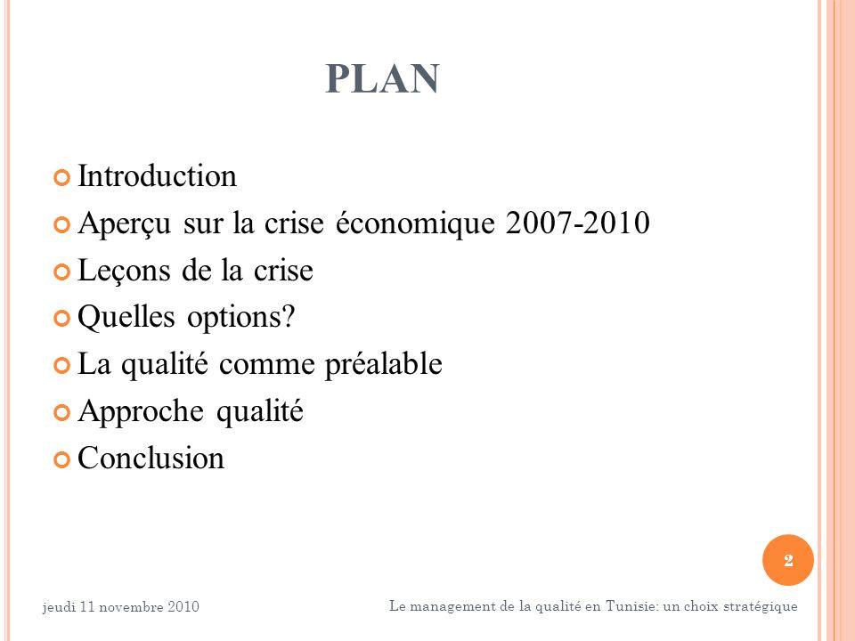2 PLAN Introduction Aperçu sur la crise économique 2007-2010 Leçons de la crise Quelles options? La qualité comme préalable Approche qualité Conclusio