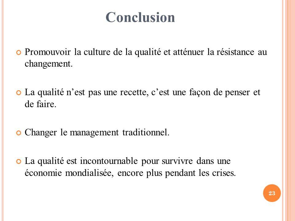23 Conclusion Promouvoir la culture de la qualité et atténuer la résistance au changement. La qualité nest pas une recette, cest une façon de penser e