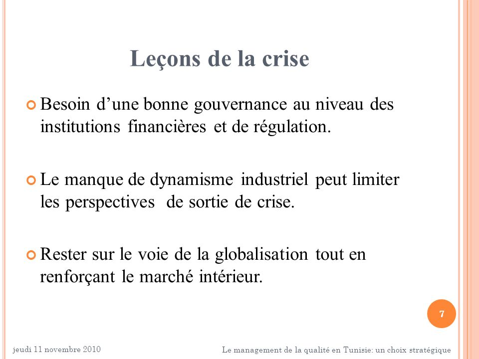 7 Leçons de la crise Besoin dune bonne gouvernance au niveau des institutions financières et de régulation. Le manque de dynamisme industriel peut lim