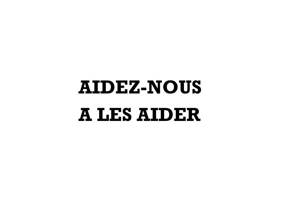 AIDEZ-NOUS A LES AIDER