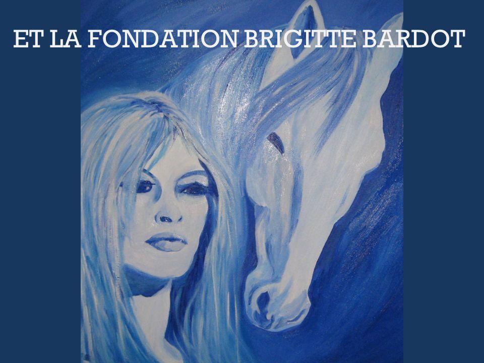 ET LA FONDATION BRIGITTE BARDOT
