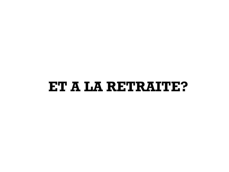 ET A LA RETRAITE