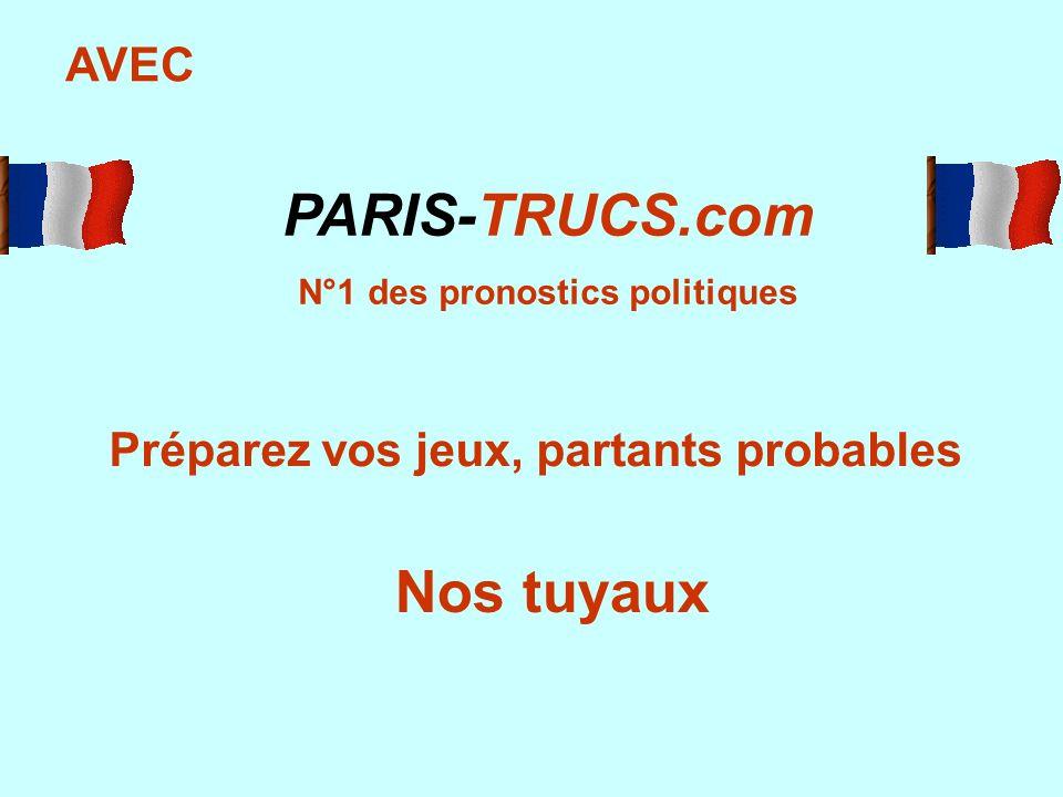 Préparez vos jeux, partants probables Nos tuyaux PARIS-TRUCS.com N°1 des pronostics politiques AVEC