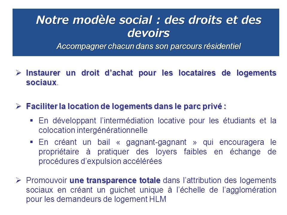 Notre modèle social : des droits et des devoirs Accompagner chacun dans son parcours résidentiel Instaurerun droit dachat pour les locataires de logem