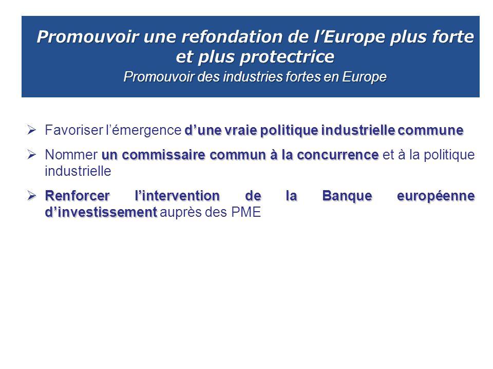 Promouvoir une refondation de lEurope plus forte et plus protectrice Promouvoir des industries fortes en Europe dune vraie politique industrielle comm
