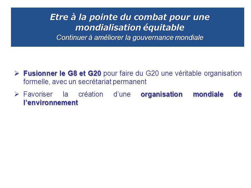 Etre à la pointe du combat pour une mondialisation équitable Continuer à améliorer la gouvernance mondiale Fusionner le G8 et G20 Fusionner le G8 et G