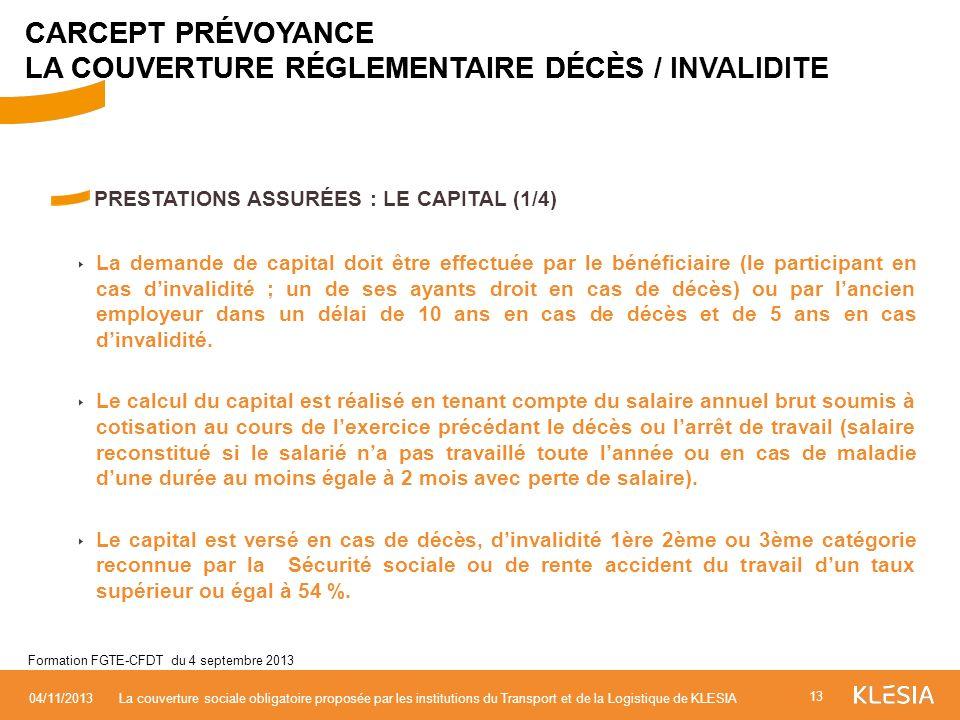 PRESTATIONS ASSURÉES : LE CAPITAL (1/4) La demande de capital doit être effectuée par le bénéficiaire (le participant en cas dinvalidité ; un de ses a