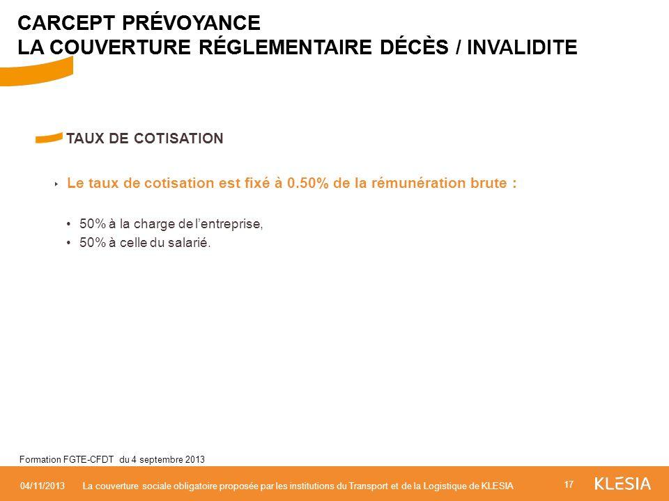 TAUX DE COTISATION Le taux de cotisation est fixé à 0.50% de la rémunération brute : 50% à la charge de lentreprise, 50% à celle du salarié. 17 04/11/
