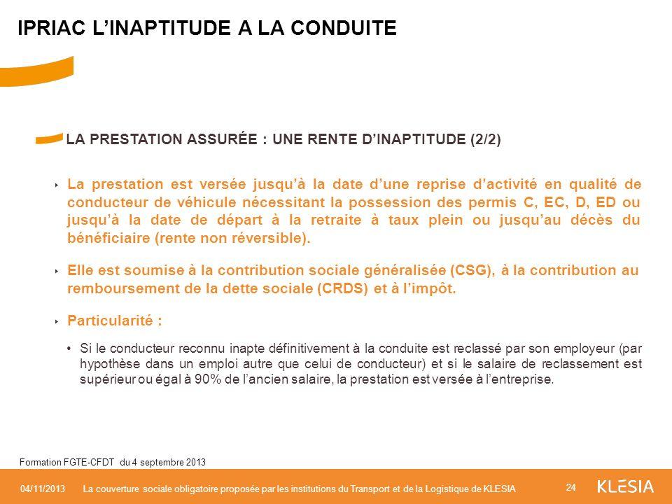 LA PRESTATION ASSURÉE : UNE RENTE DINAPTITUDE (2/2) La prestation est versée jusquà la date dune reprise dactivité en qualité de conducteur de véhicul