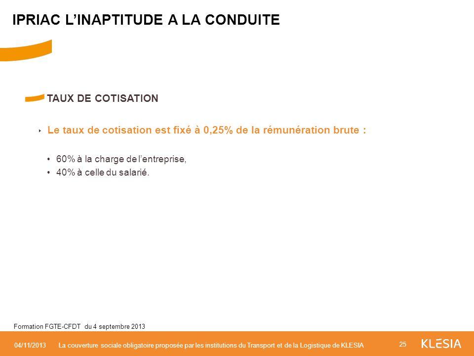 TAUX DE COTISATION Le taux de cotisation est fixé à 0,25% de la rémunération brute : 60% à la charge de lentreprise, 40% à celle du salarié. 25 04/11/