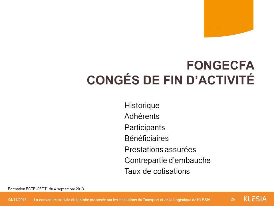 Historique Adhérents Participants Bénéficiaires Prestations assurées Contrepartie dembauche Taux de cotisations FONGECFA CONGÉS DE FIN DACTIVITÉ 26 04