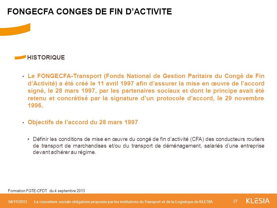 HISTORIQUE Le FONGECFA-Transport (Fonds National de Gestion Paritaire du Congé de Fin dActivité) a été créé le 11 avril 1997 afin dassurer la mise en