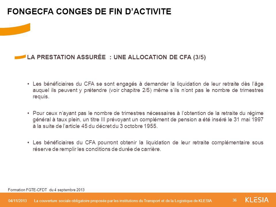 LA PRESTATION ASSURÉE : UNE ALLOCATION DE CFA (3/5) Les bénéficiaires du CFA se sont engagés à demander la liquidation de leur retraite dès lâge auque
