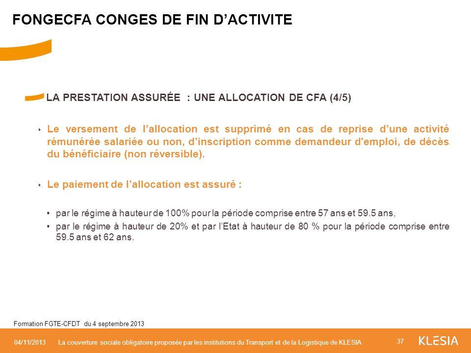 LA PRESTATION ASSURÉE : UNE ALLOCATION DE CFA (4/5) Le versement de lallocation est supprimé en cas de reprise dune activité rémunérée salariée ou non