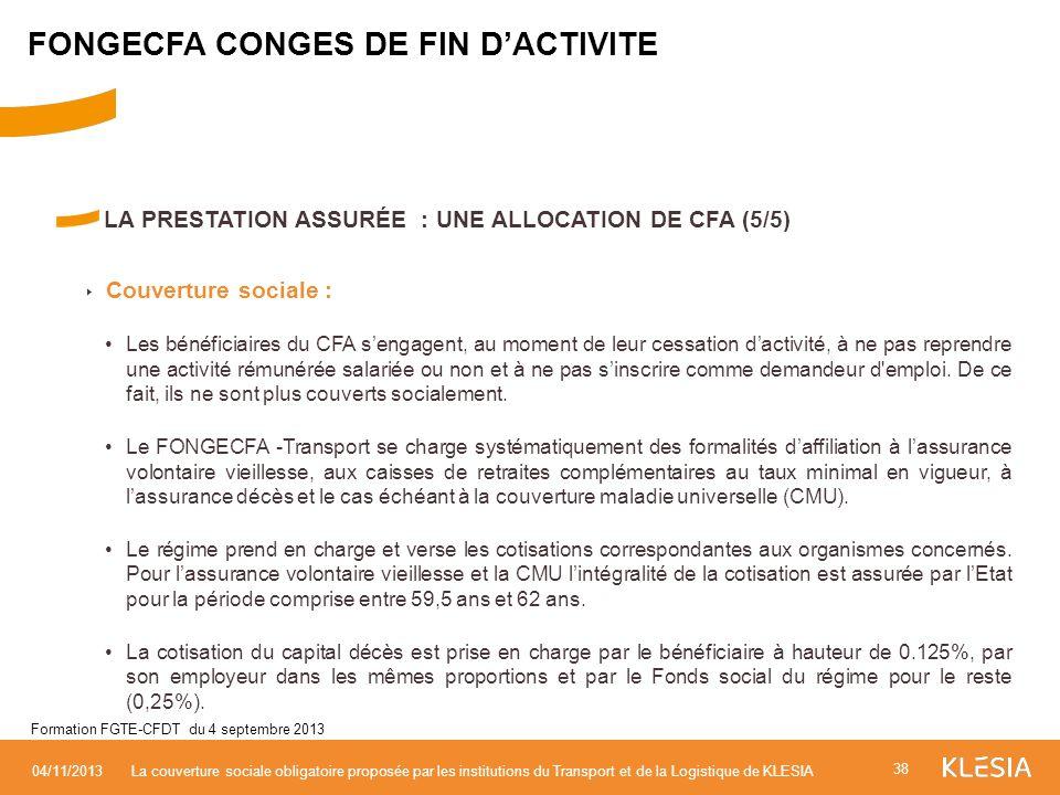LA PRESTATION ASSURÉE : UNE ALLOCATION DE CFA (5/5) Couverture sociale : Les bénéficiaires du CFA sengagent, au moment de leur cessation dactivité, à