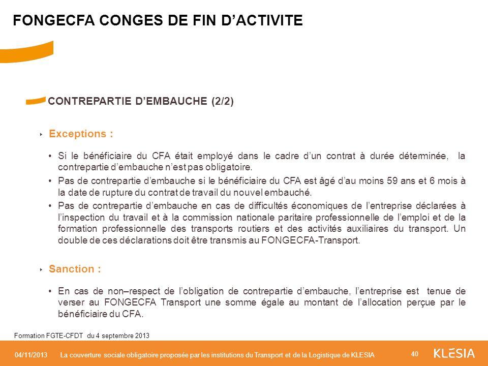 CONTREPARTIE DEMBAUCHE (2/2) Exceptions : Si le bénéficiaire du CFA était employé dans le cadre dun contrat à durée déterminée, la contrepartie dembau