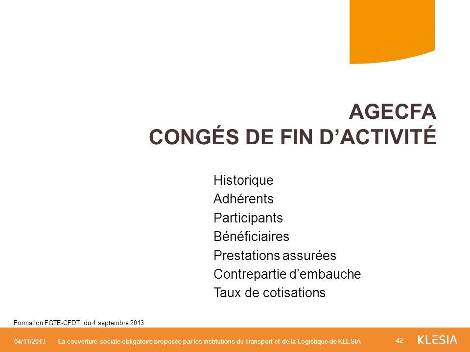 Historique Adhérents Participants Bénéficiaires Prestations assurées Contrepartie dembauche Taux de cotisations AGECFA CONGÉS DE FIN DACTIVITÉ 42 04/1