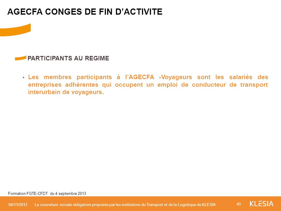 PARTICIPANTS AU REGIME Les membres participants à lAGECFA -Voyageurs sont les salariés des entreprises adhérentes qui occupent un emploi de conducteur