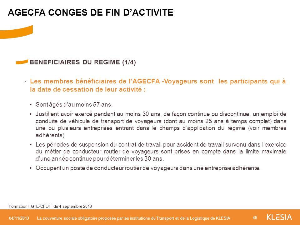 BENEFICIAIRES DU REGIME (1/4) Les membres bénéficiaires de lAGECFA -Voyageurs sont les participants qui à la date de cessation de leur activité : Sont