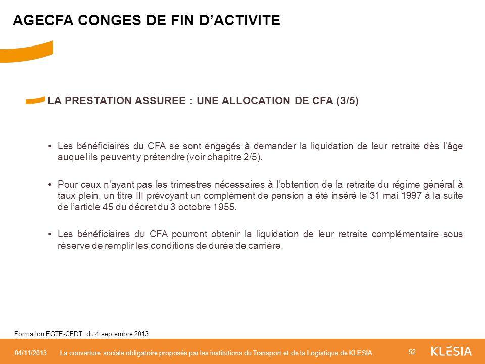 LA PRESTATION ASSUREE : UNE ALLOCATION DE CFA (3/5) Les bénéficiaires du CFA se sont engagés à demander la liquidation de leur retraite dès lâge auque