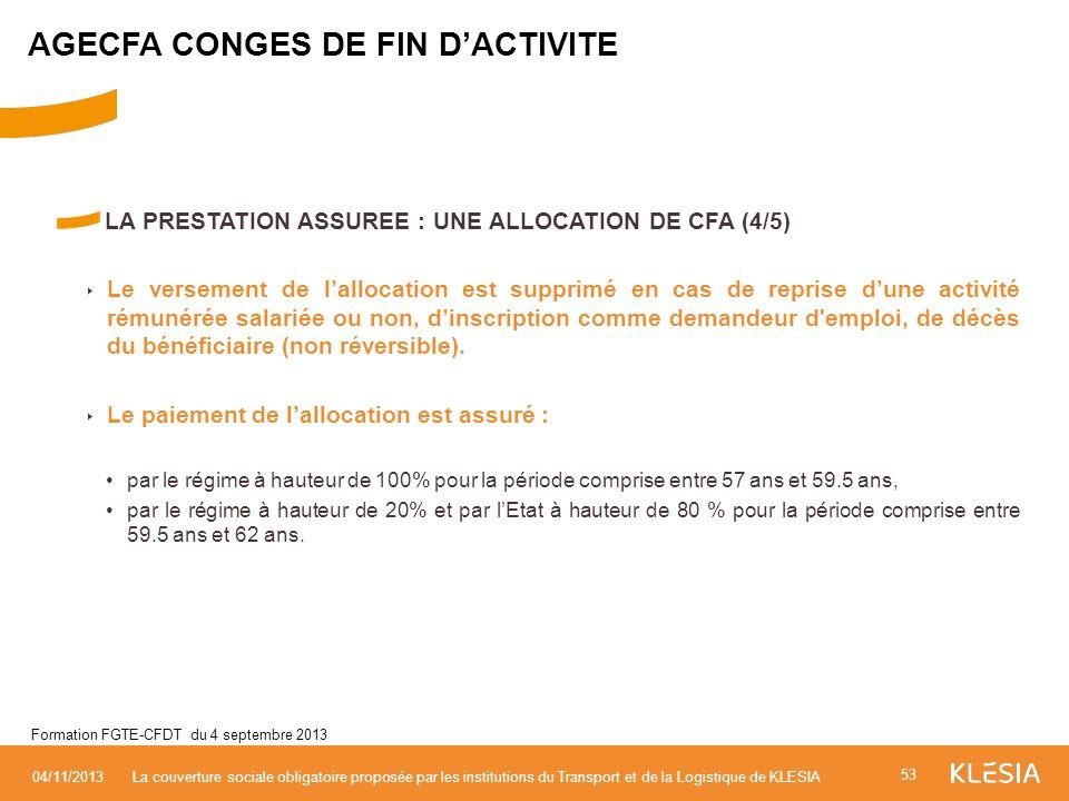 LA PRESTATION ASSUREE : UNE ALLOCATION DE CFA (4/5) Le versement de lallocation est supprimé en cas de reprise dune activité rémunérée salariée ou non
