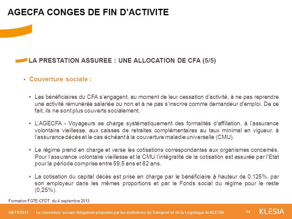 LA PRESTATION ASSUREE : UNE ALLOCATION DE CFA (5/5) Couverture sociale : Les bénéficiaires du CFA sengagent, au moment de leur cessation dactivité, à