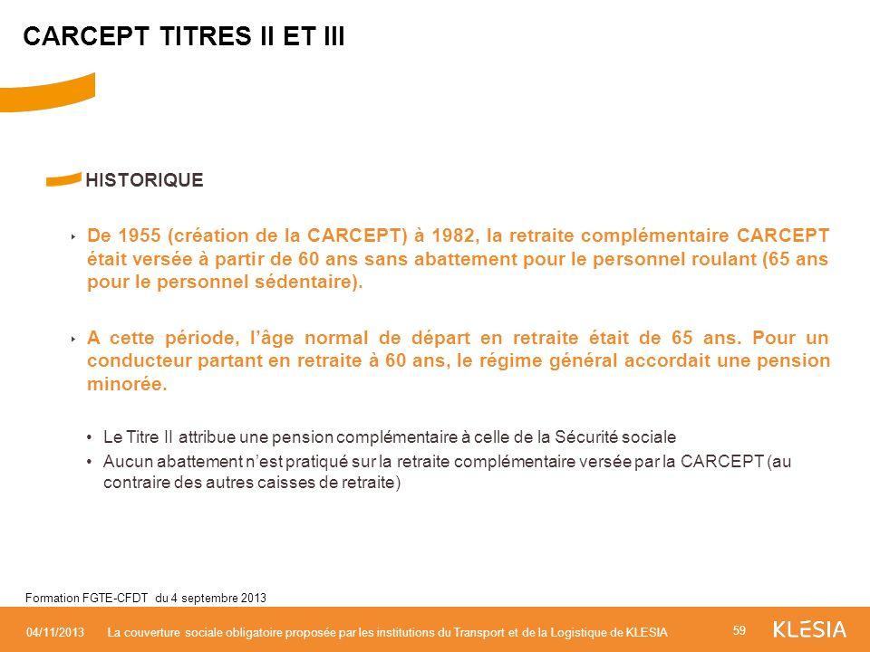 HISTORIQUE De 1955 (création de la CARCEPT) à 1982, la retraite complémentaire CARCEPT était versée à partir de 60 ans sans abattement pour le personn