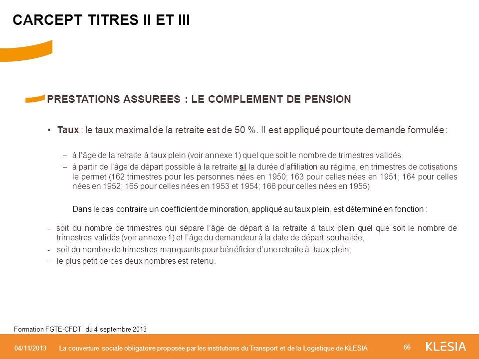 PRESTATIONS ASSUREES : LE COMPLEMENT DE PENSION Taux : le taux maximal de la retraite est de 50 %. Il est appliqué pour toute demande formulée : –à lâ