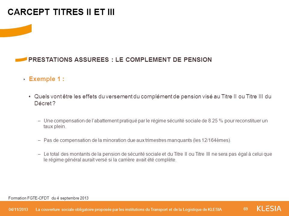 PRESTATIONS ASSUREES : LE COMPLEMENT DE PENSION Exemple 1 : Quels vont être les effets du versement du complément de pension visé au Titre II ou Titre