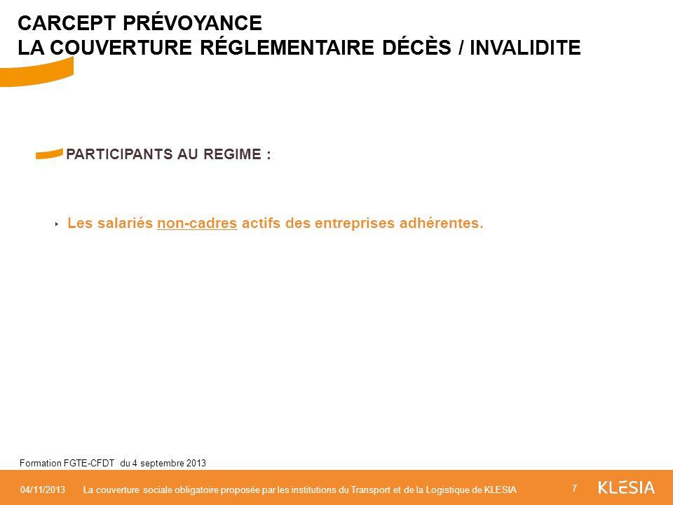 PARTICIPANTS AU REGIME : Les salariés non-cadres actifs des entreprises adhérentes. 7 04/11/2013La couverture sociale obligatoire proposée par les ins
