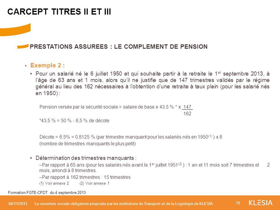 PRESTATIONS ASSUREES : LE COMPLEMENT DE PENSION Exemple 2 : Pour un salarié né le 6 juillet 1950 et qui souhaite partir à la retraite le 1 er septembr