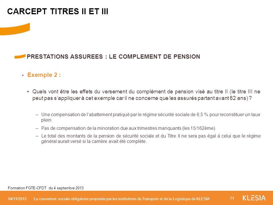PRESTATIONS ASSUREES : LE COMPLEMENT DE PENSION Exemple 2 : Quels vont être les effets du versement du complément de pension visé au titre II (le titr