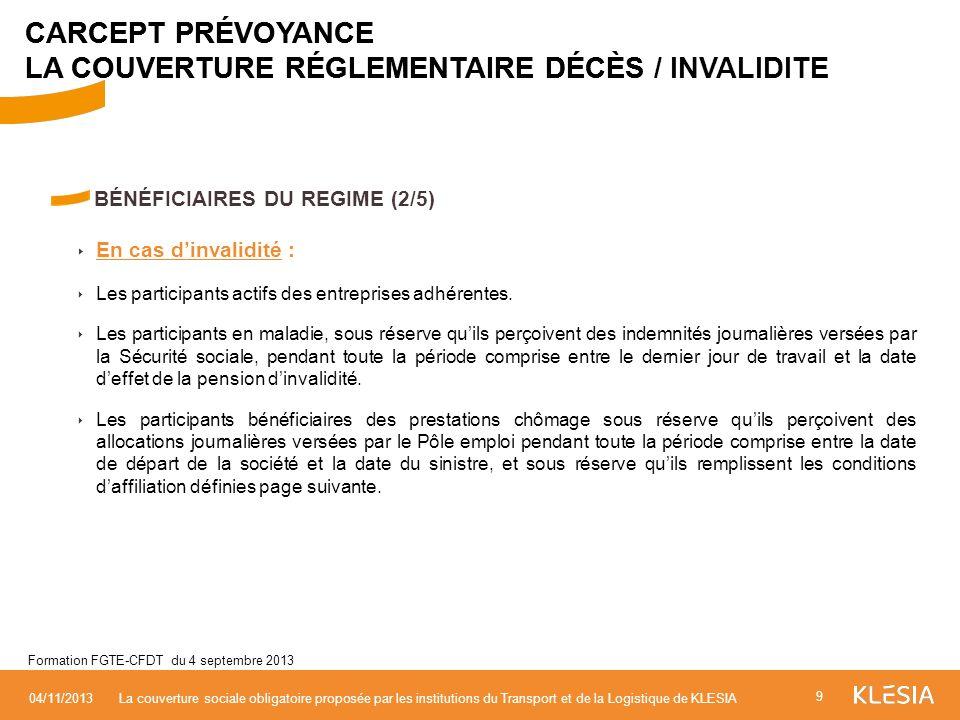 BÉNÉFICIAIRES DU REGIME (2/5) En cas dinvalidité : Les participants actifs des entreprises adhérentes. Les participants en maladie, sous réserve quils