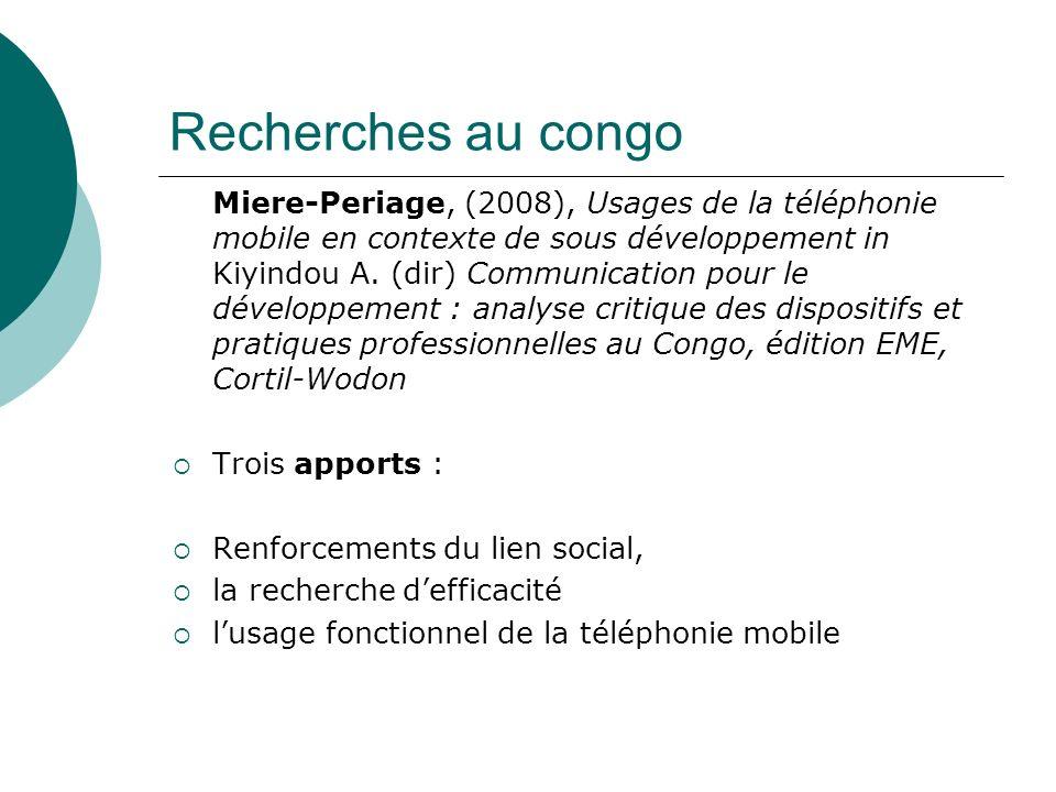 Recherches au congo Miere-Periage, (2008), Usages de la téléphonie mobile en contexte de sous développement in Kiyindou A. (dir) Communication pour le