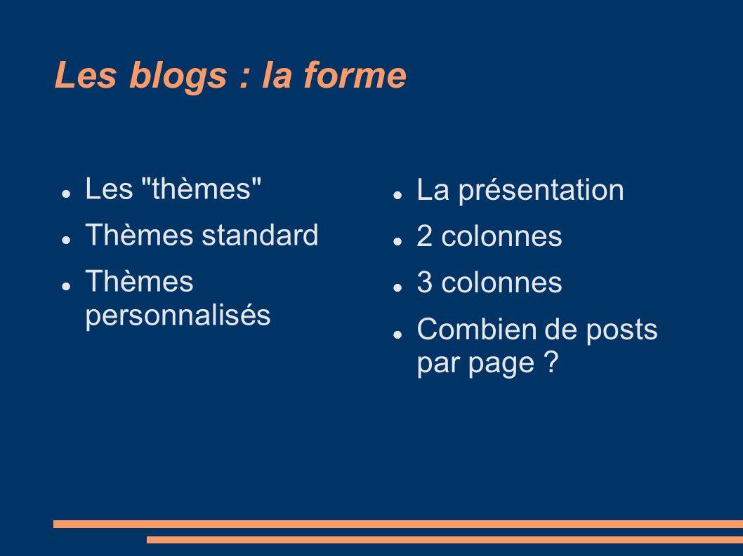 Les blogs : la forme Les thèmes Thèmes standard Thèmes personnalisés La présentation 2 colonnes 3 colonnes Combien de posts par page
