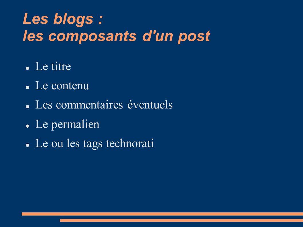 Les blogs : les composants d un post Le titre Le contenu Les commentaires éventuels Le permalien Le ou les tags technorati