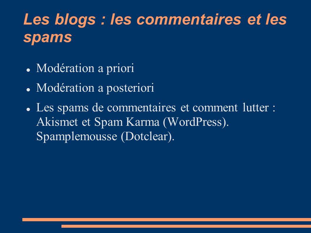 Les blogs : les commentaires et les spams Modération a priori Modération a posteriori Les spams de commentaires et comment lutter : Akismet et Spam Karma (WordPress).
