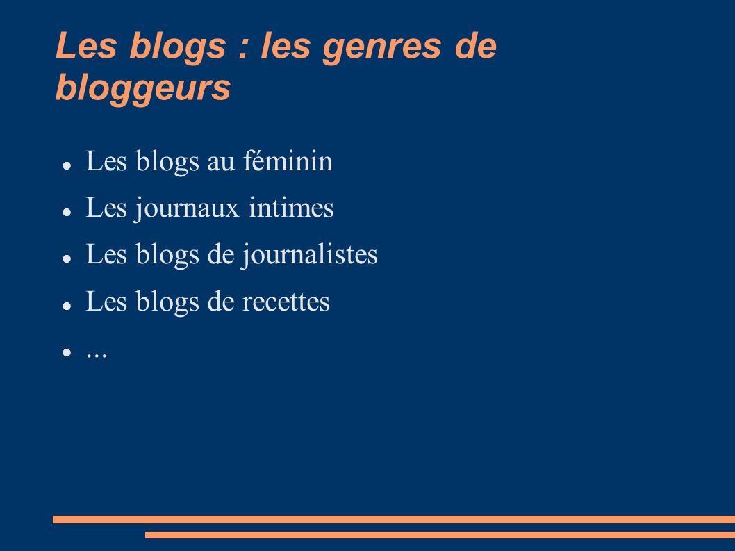 Les blogs : les genres de bloggeurs Les blogs au féminin Les journaux intimes Les blogs de journalistes Les blogs de recettes...