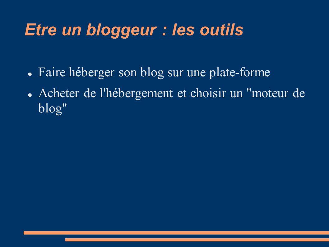 Etre un bloggeur : les outils Faire héberger son blog sur une plate-forme Acheter de l hébergement et choisir un moteur de blog