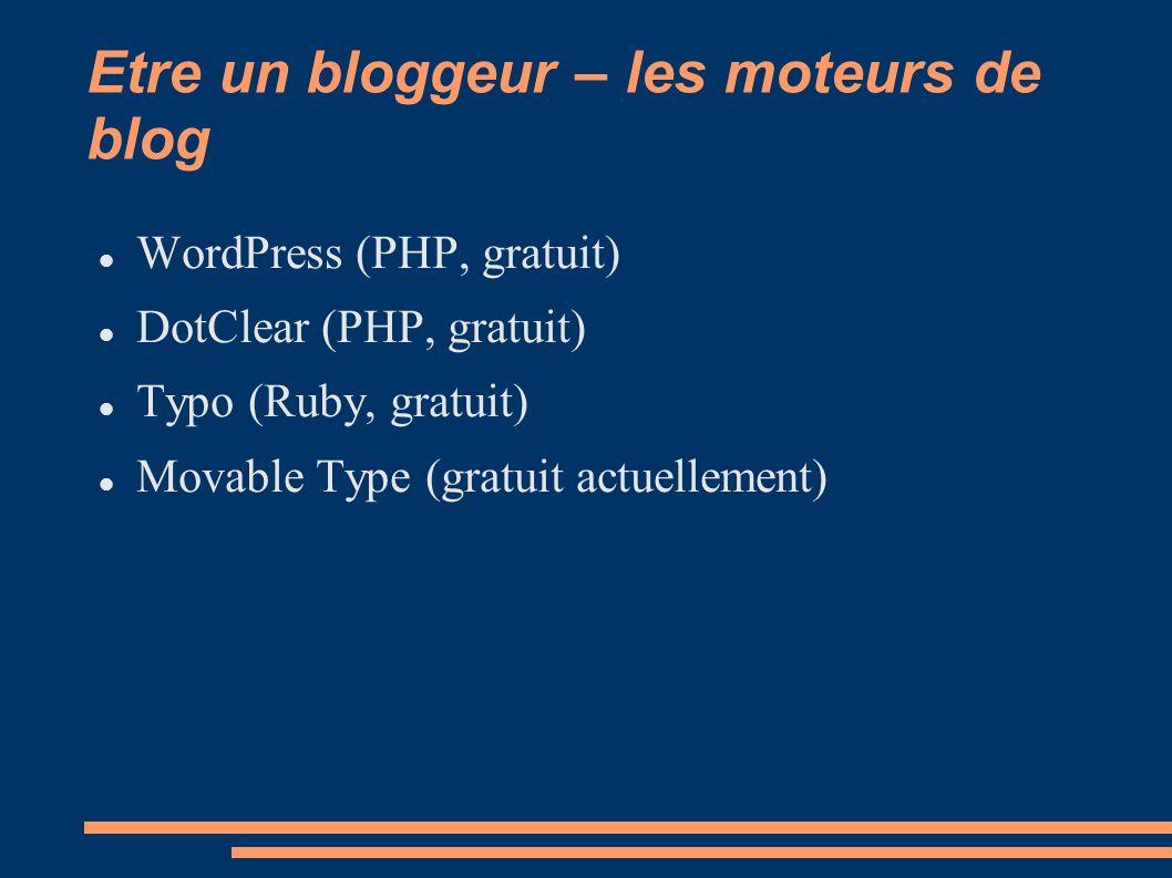 Etre un bloggeur – les moteurs de blog WordPress (PHP, gratuit) DotClear (PHP, gratuit) Typo (Ruby, gratuit) Movable Type (gratuit actuellement)