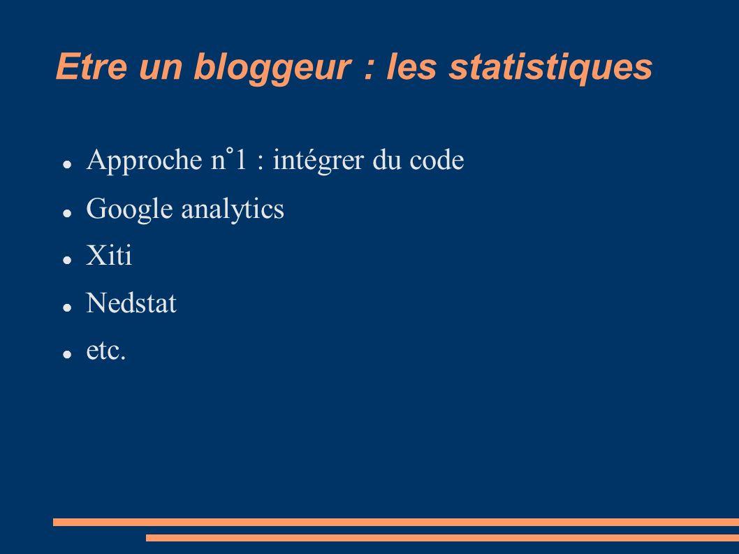 Etre un bloggeur : les statistiques Approche n°1 : intégrer du code Google analytics Xiti Nedstat etc.