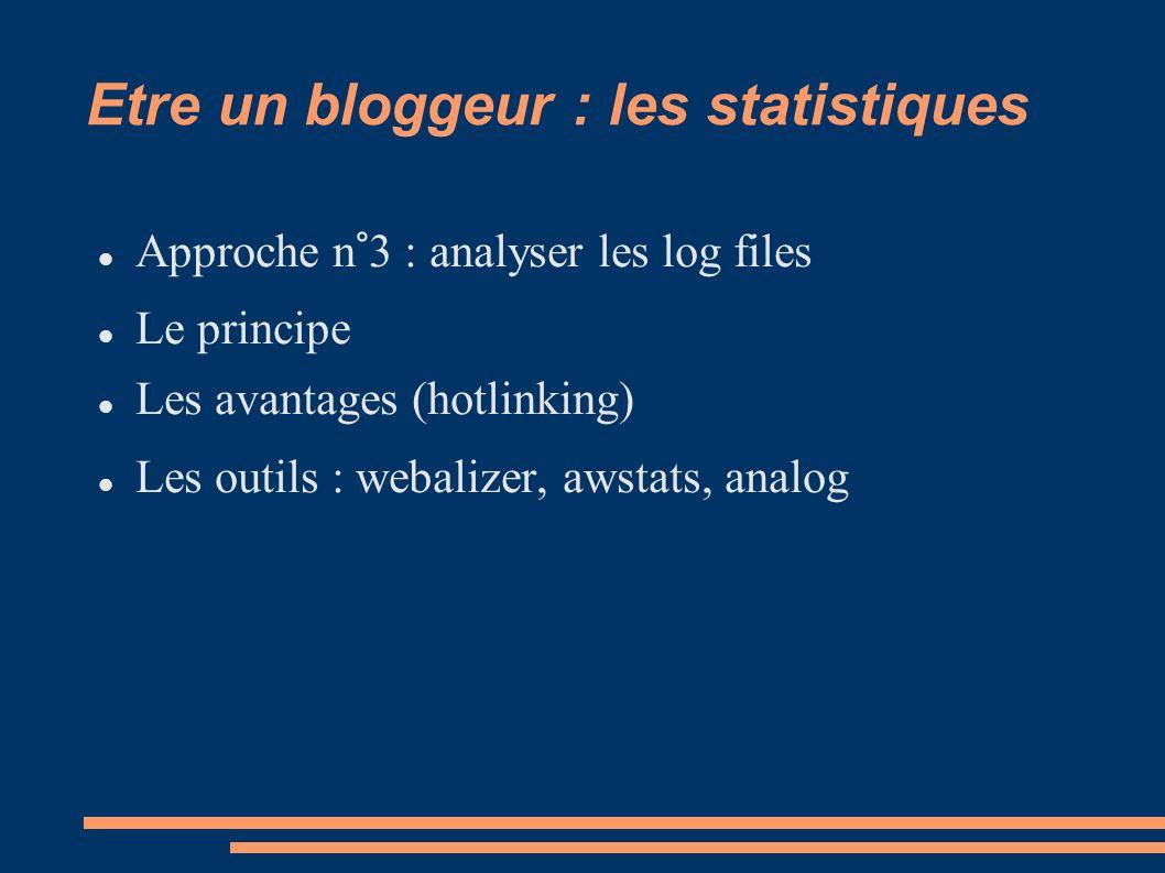 Etre un bloggeur : les statistiques Approche n°3 : analyser les log files Le principe Les avantages (hotlinking) Les outils : webalizer, awstats, analog
