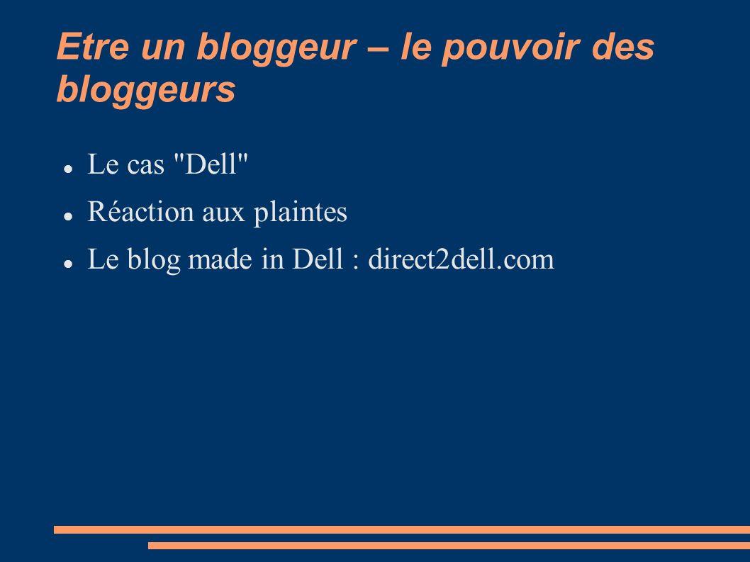Etre un bloggeur – le pouvoir des bloggeurs Le cas Dell Réaction aux plaintes Le blog made in Dell : direct2dell.com