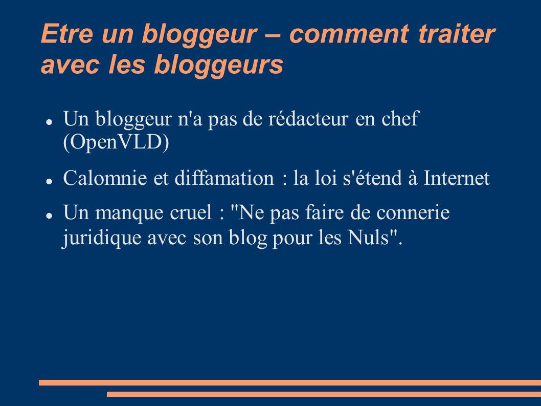Etre un bloggeur – comment traiter avec les bloggeurs Un bloggeur n a pas de rédacteur en chef (OpenVLD) Calomnie et diffamation : la loi s étend à Internet Un manque cruel : Ne pas faire de connerie juridique avec son blog pour les Nuls .