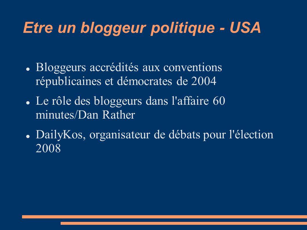 Etre un bloggeur politique - USA Bloggeurs accrédités aux conventions républicaines et démocrates de 2004 Le rôle des bloggeurs dans l affaire 60 minutes/Dan Rather DailyKos, organisateur de débats pour l élection 2008