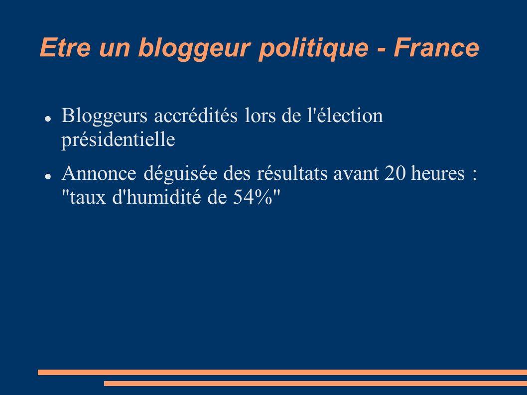 Etre un bloggeur politique - France Bloggeurs accrédités lors de l élection présidentielle Annonce déguisée des résultats avant 20 heures : taux d humidité de 54%